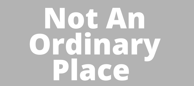 Not An Ordinary Place